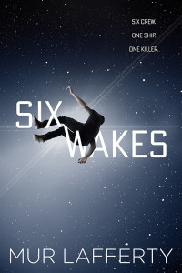 Six Wakes by Mur Lafferty